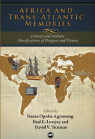 AFRICA AND TRANS-ATLANTIC MEMORIES: Literary and Aesthetic Manifestations of Diaspora and History, Edited by Naana Opoku-Agyemang, Paul E. Lovejoy and David V. Trotman