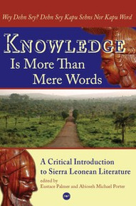 KNOWLEDGE IS MORE THAN MERE WORDS: Wey Dehn Sey? Dehn Sey  Kapu Sehns Nor Kapu Word A Critical Introduction to Sierra Leonean Literature, Edited by Eustace Palmer and Abioseh Michael Porter