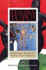 TEMBA TUPU! (WALKING NAKED) Africana Women's Poetic Self-Portrait, Edited by Nagueyalti Warren