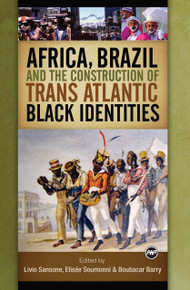 AFRICA, BRAZIL AND THE CONSTRUCTION OF TRANS ATLANTIC BLACK IDENTITIES, Edited by Livio Sansone, Elisée Soumonni and Boubacar Barry