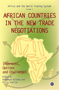 AFRICAN COUNTRIES IN THE NEW TRADE NEGOTIATIONS: Interests, Options and Challenges, Edited by Dominique Njinkeu and Philip English