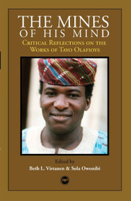 THE MINES OF HIS MIND: Critical Reflections on the Works of Tayo Olafioye, Edited by Beth Virtanen and Sola Owonibi