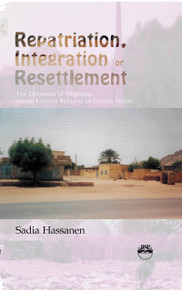 REPATRIATION, INTEGRATION OR RESETTLEMENT: The Dilemmas of Migration among Eritrean Refugees in eastern Sudan, by Sadia Hassanen