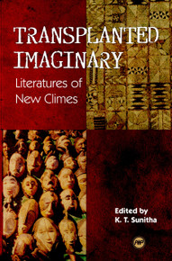 TRANSPLANTED IMAGINARIES: Literatures of New Climes, by K. T. Sunitha