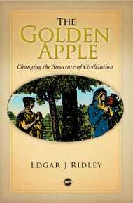 THE GOLDEN APPLE: Changing the Structure of Civilization, by Edgar J. Ridley