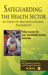 SAFEGUARDING THE HEALTH SECTOR IN TIMES OF MACROECONOMIC INSTABILITYPolicy Lessons for Low- and Middle-Income Countries