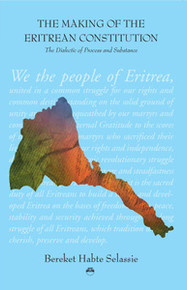 THE MAKING OF THE ERITREAN CONSTITUTION: The Dialectic of Process and Substance, by Bereket Habte Selassie