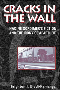 CRACKS IN THE WALL: Nadine Gordimer's Fiction and the Irony of Aparheid, by Brighton J. Uledi-Kamanga