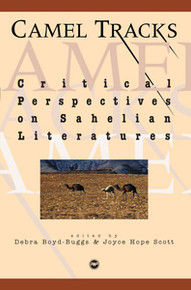 CAMEL TRACKS: Critical Perspectives on Sahelian Literatures, Edited and translated by Debra Boyd-Buggs & Joyce Hope Scott
