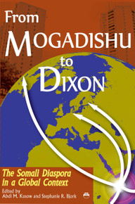 FROM MOGADISHU TO DIXON: The Somali Diaspora in a Global Context, Edited by Abdi M. Kusow and Stephanie R. Bjork