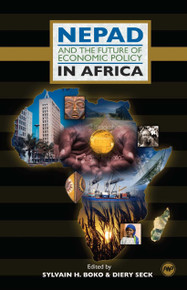 NEPAD AND THE FUTURE OF ECONOMIC POLICY IN AFRICA, Edited by Sylvain H. Boko and Diery Seck