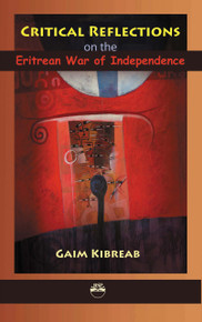 CRITICAL REFLECTIONS ON THE ERITREAN WAR OF INDEPENDENCE: Social Capital, Associational Life, Religion, Ethnicity and Sowing Seeds of Dictatorship, by Gaim Kibreab