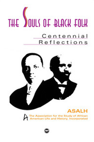 SOULS OF BLACK FOLK: Centennial Reflections, A Publication of the Association for the Study of African American Life and History