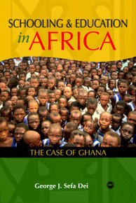 SCHOOLING AND EDUCATION IN AFRICA: The Case of Ghana, by George J. Sefa Dei