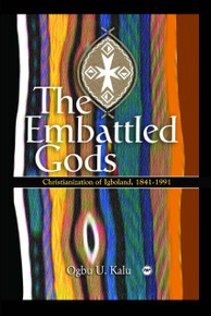THE EMBATTLED  GODS: The Chritianization of Igboland, 1841-1991, by Ogbu Uke Kalu