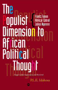 THE POPULIST DIMENSION TO AFRICAN POLITICAL THOUGHT: Essays in Reconstruction and Retrieval, by P. L. E. Idahosa