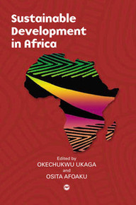 SUSTAINABLE DEVELOPMENT IN AFRICA: A Multifaceted Challenge, Edited by Okechukwu Ukaga and Osita Afoaku
