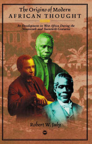 ORIGINS OF MODERN AFRICAN POLITICAL THOUGHT: Its Development in West Africa During the 19th and 20th Centuries, Robert W. July