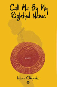 CALL ME BY MY RIGHTFUL NAME, by Isidore Okpewho