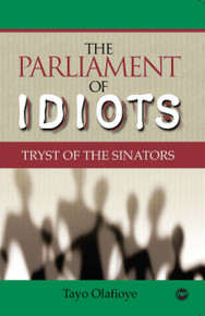 THE PARLIAMENT OF IDIOTS: Tryst of the Sinators (Poems), by Tayo Olafioye