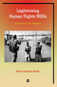 LEGITIMIZING HUMAN RIGHTS NGOS: Lessons from Nigeria, by Obiora Chinedu Okafor