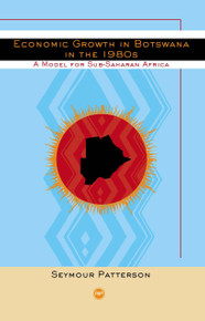 ECONOMIC GROWTH IN BOTSWANA IN THE 1980S: A Model for Sub-Saharan Africa, by Seymour Patterson