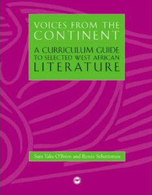 VOICES FROM THE CONTINENT, VOL IA Curriculum Guide to Selected West African Literatureby Sara Talis O'Brien and Reneé Schatteman