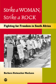 STRIKE A WOMAN, STRIKE A ROCKFighting for Freedom in South Africaby Barbara Hutmacher Maclean