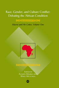 RACE, GENDER, AND CULTURE CONFLICTDebating the African ConditionAli Mazrui and His Critics, Volume I