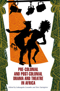 PRE-COLONIAL AND POST-COLONIAL DRAMA AND THEATRE IN AFRICA, Edited by Lokangaka Losambe and Devi Sarinjeive, HARDCOVER