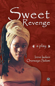 SWEET REVENGE: A Play, by Irene Salami