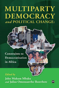 MULTIPARTY DEMOCRACY AND POLITICAL CHANGE: Constraints to Democratization in Africa, Edited by John Mukum Mbaku and Julius Omozuanvbo Ihonvbere