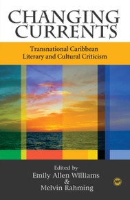 CHANGING CURRENTSTransnational Caribbean Literary and Cultural CriticismEdited by Emily Allen Williams and Melvin Rahming