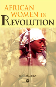 AFRICAN WOMEN IN REVOLUTION, by W.O. Maloba