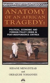 ANATOMY OF AN AFRICAN TRAGEDY: Political, Economic and Foreign Policy Crisis in Post-Independence Eritrea, by Kidane Mengisteab and Okbazghi Yohannes