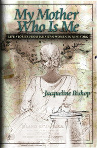 MY MOTHER WHO IS ME: Life Stories from Jamaican Women in New York, by Jacqueline Bishop