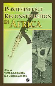 POSTCONFLICT RECONSTRUCTION IN AFRICAEdited by Ahmad Sikainga and Ousseina Alidou