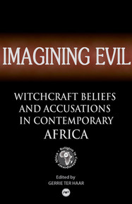 IMAGINING EVILWitchcraft Beliefs and Accusations in Contemporary AfricaEdited by Gerrie ter Haar