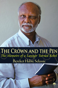THE CROWN AND THE PEN: The Memoirs of a Lawyer Turned Rebel, Volume I, by Bereket Habte Selassie