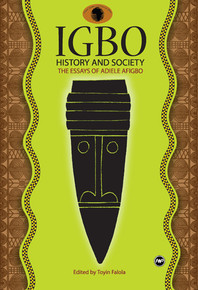 IGBO HISTORY AND SOCIETY: The Essays of Adiele Afigbo, Edited by Toyin Falola