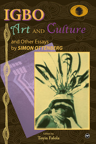 IGBO ART AND CULTUREAnd Other Essays by Simon OttenbergEdited by Toyin Falola