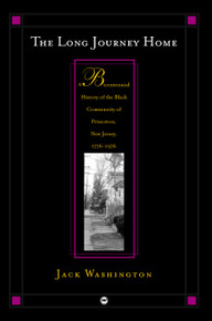 THE LONG JOURNEY HOME: A Bicentennial History of the Black Community of Princeton, New Jersey, 1776-1976, by Jack Washington