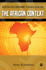 SOCIO-ECONOMIC CHALLENGES: The African Context, by Henry Kyambalesa