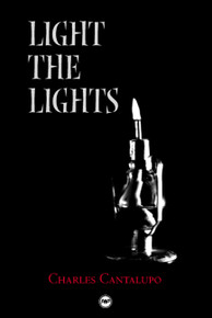 LIGHT THE LIGHTS, by Charles Cantalupo