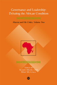 GOVERNANCE AND LEADERSHIP: Debating the African Condition, Ali Mazrui and His Critics, Vol. II, Edited by Alamin Mazrui and Willy Mutunga