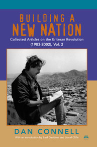 BUILDING A NEW NATIONCollected articles on the Eritrean Revolution (1983-2002), Vol. 2by Dan Connell