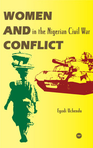 WOMEN AND CONFLICT IN THE NIGERIAN CIVIL WAR, by Egodi Uchendu