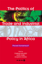 THE POLITICS OF TRADE AND INDUSTRIAL POLICY IN AFRICAby Charles C. Soludo, Osita Ogbu & Ha-Joon Chang
