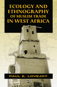 ECOLOGY AND ETHNOGRAPHY OF MUSLIM TRADE IN WEST AFRICA, by Paul Lovejoy