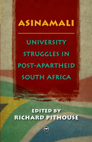 ASINAMALIUniversity Struggles in Post-Apartheid South AfricaEdited by Richard Pithouse